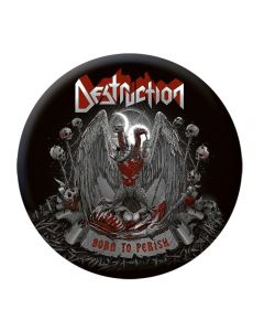 DESTRUCTION - Born to Perish - Button / Anstecker